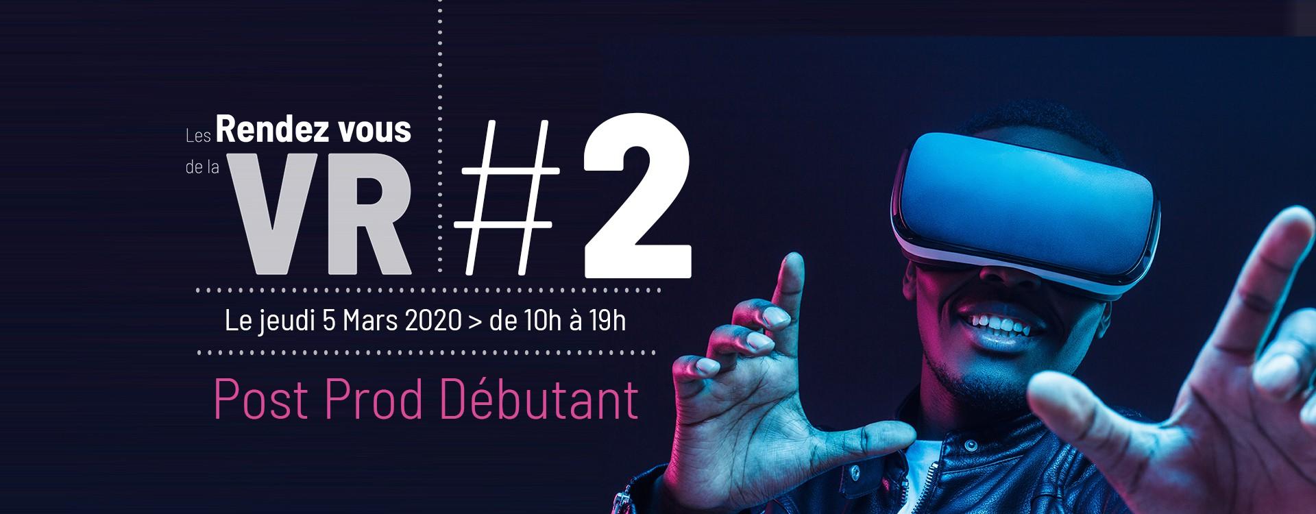 LES RENDEZ-VOUS DE LA VR - #2 POST PROD DÉBUTANT